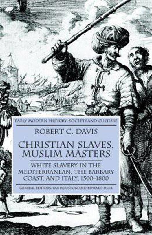 Christian Slaves, Muslim Masters - Robert C. Davis | 9781403945518 ...