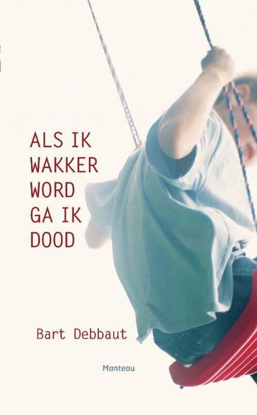 Als ik wakker word ga ik dood - Bart Debbaut | 9789022328682 ...
