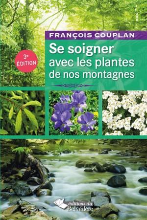 Se Soigner Avec Les Plantes De Nos Montagnes François Couplan Arbres Plantes 9782884194273 Club
